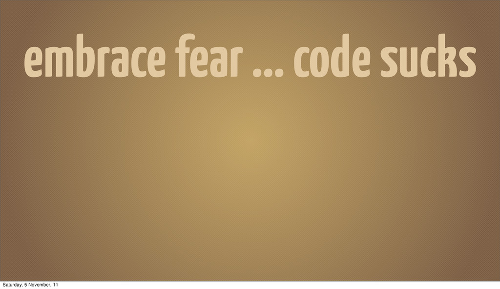 embrace fear ... code sucks Saturday, 5 Novembe...