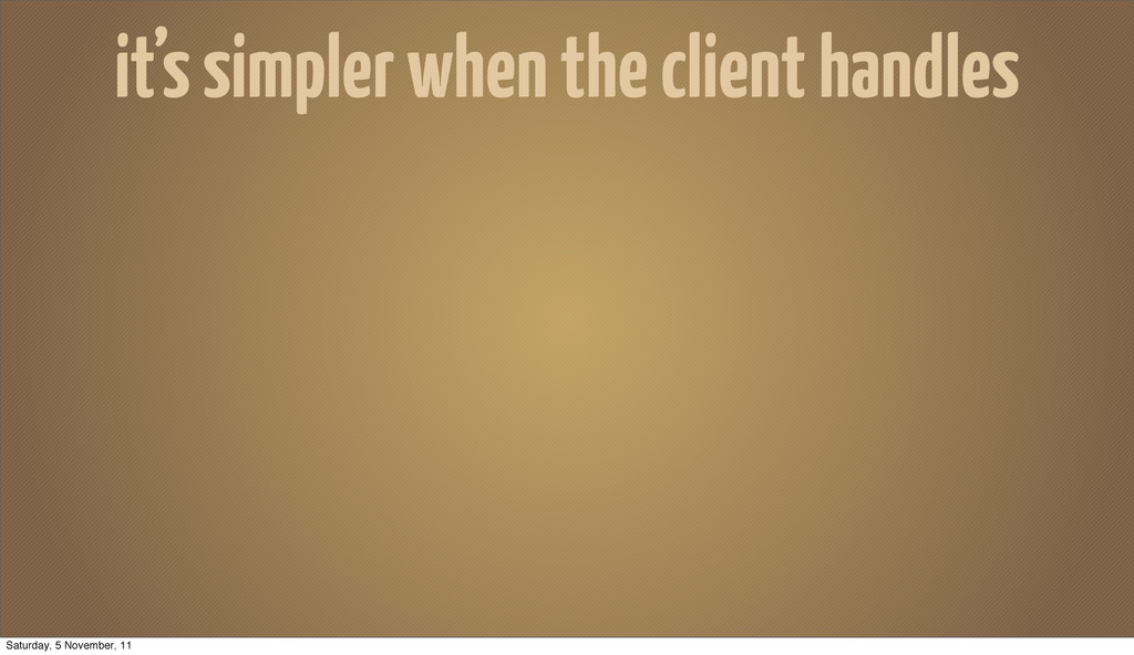 it's simpler when the client handles Saturday, ...
