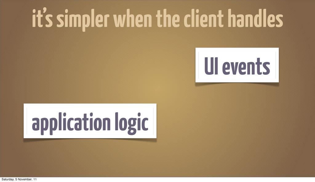 application logic UI events it's simpler when t...
