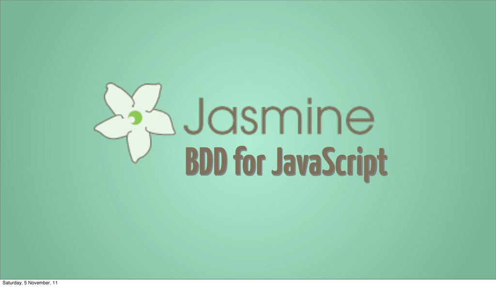BDD for JavaScript Saturday, 5 November, 11