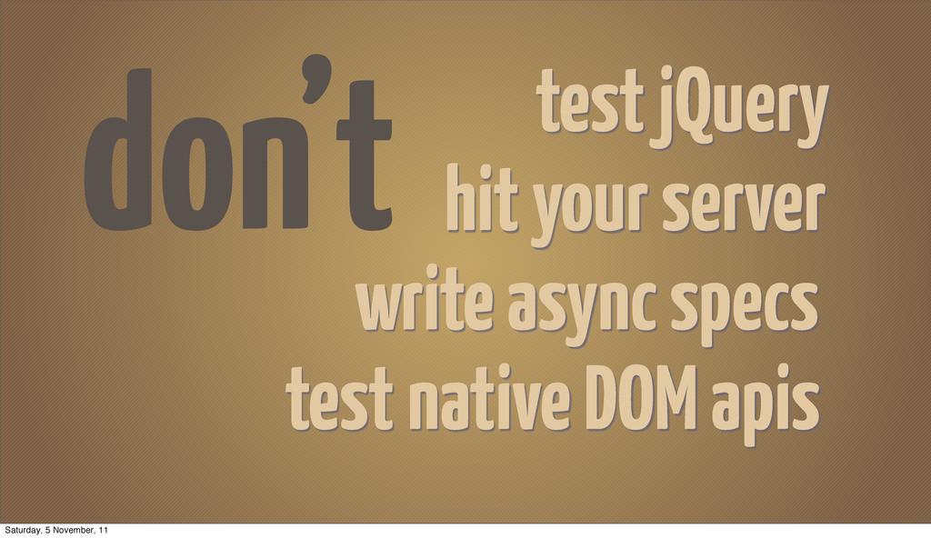don't hit your server test native DOM apis writ...