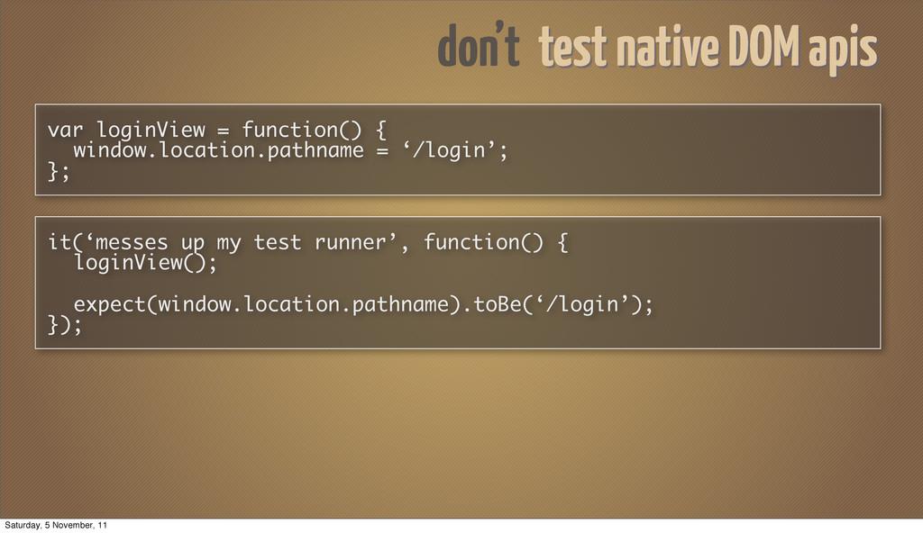 don't test native DOM apis var loginView = func...