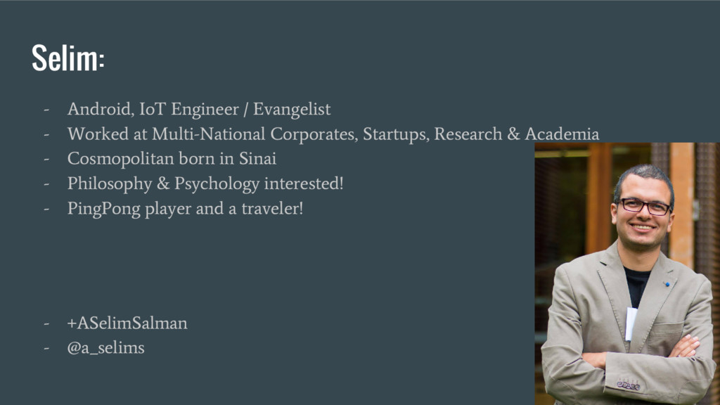 Selim: - Android, IoT Engineer / Evangelist - W...