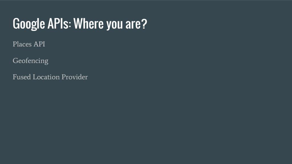 Google APIs: Where you are? Places API Geofenci...