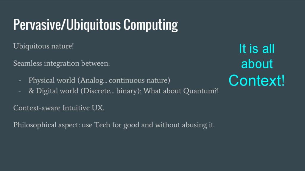 Pervasive/Ubiquitous Computing Ubiquitous natur...