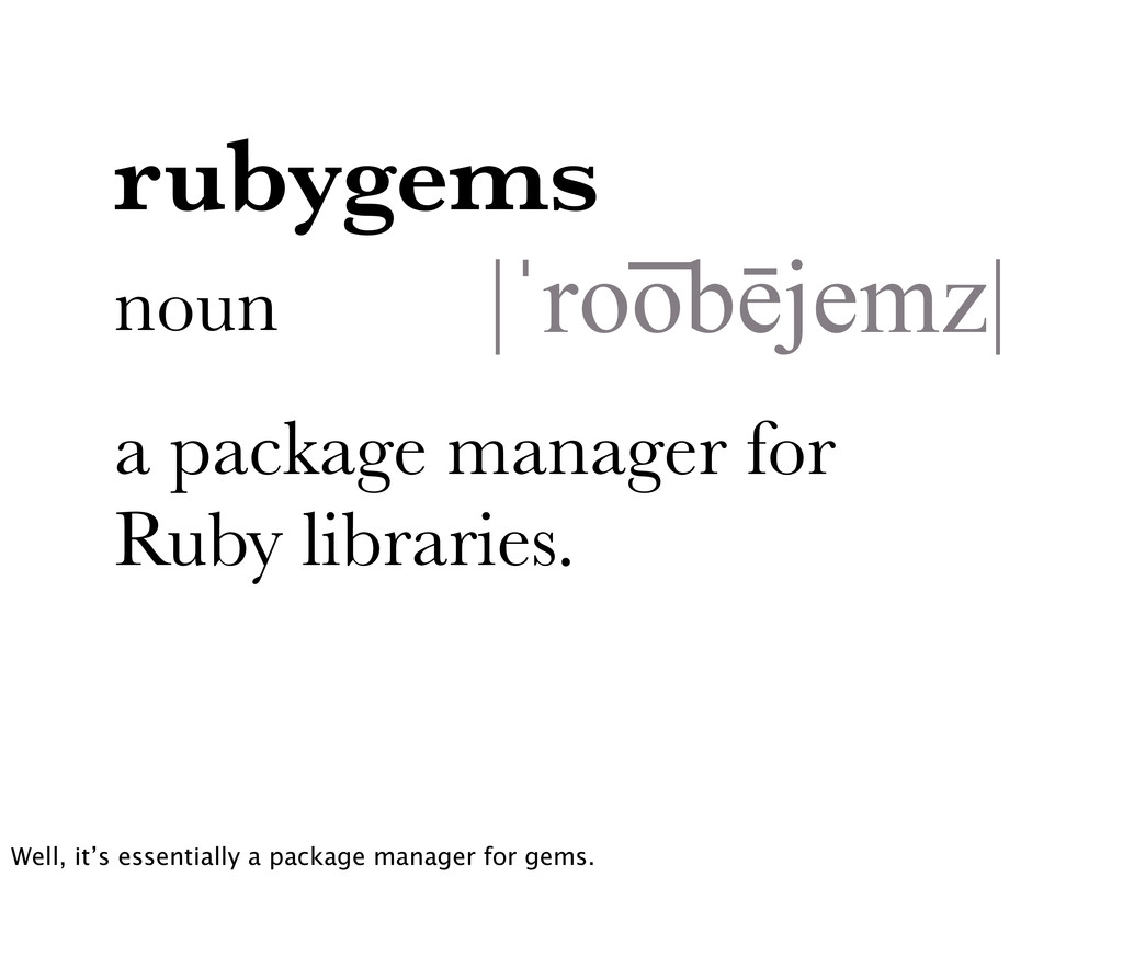 noun a package manager for Ruby libraries. |ˈro...
