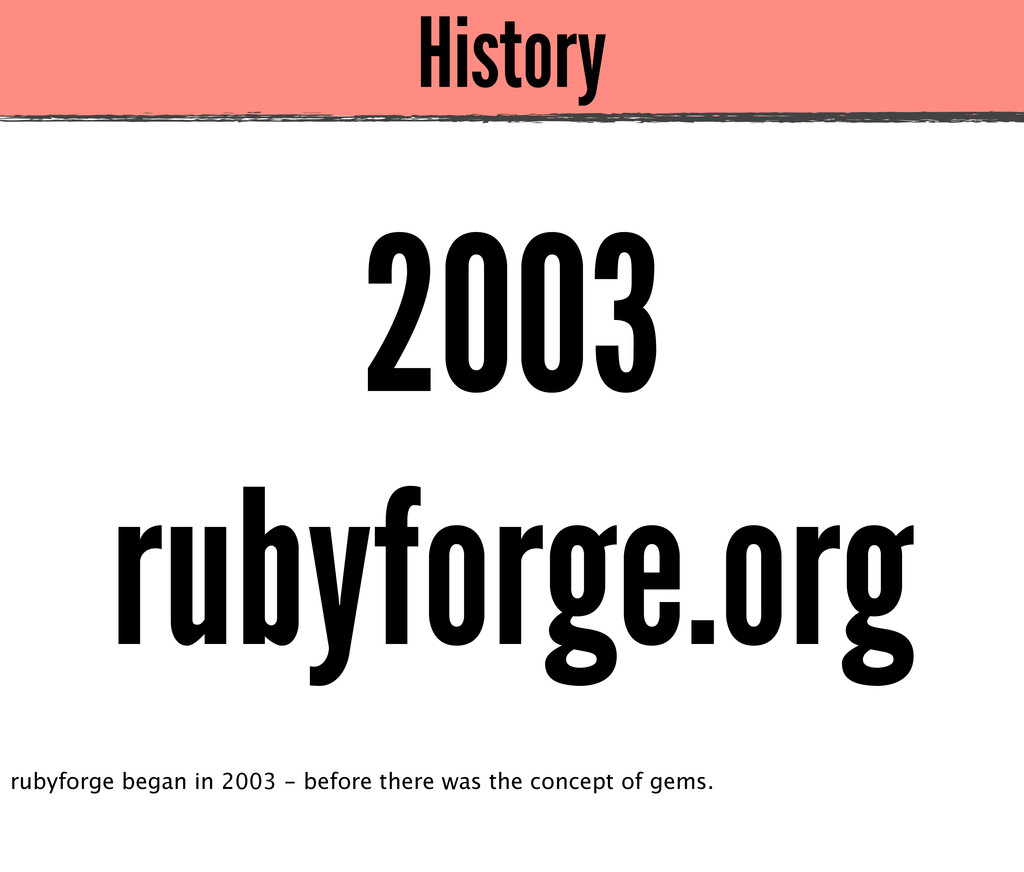 History 2003 rubyforge.org rubyforge began in 2...