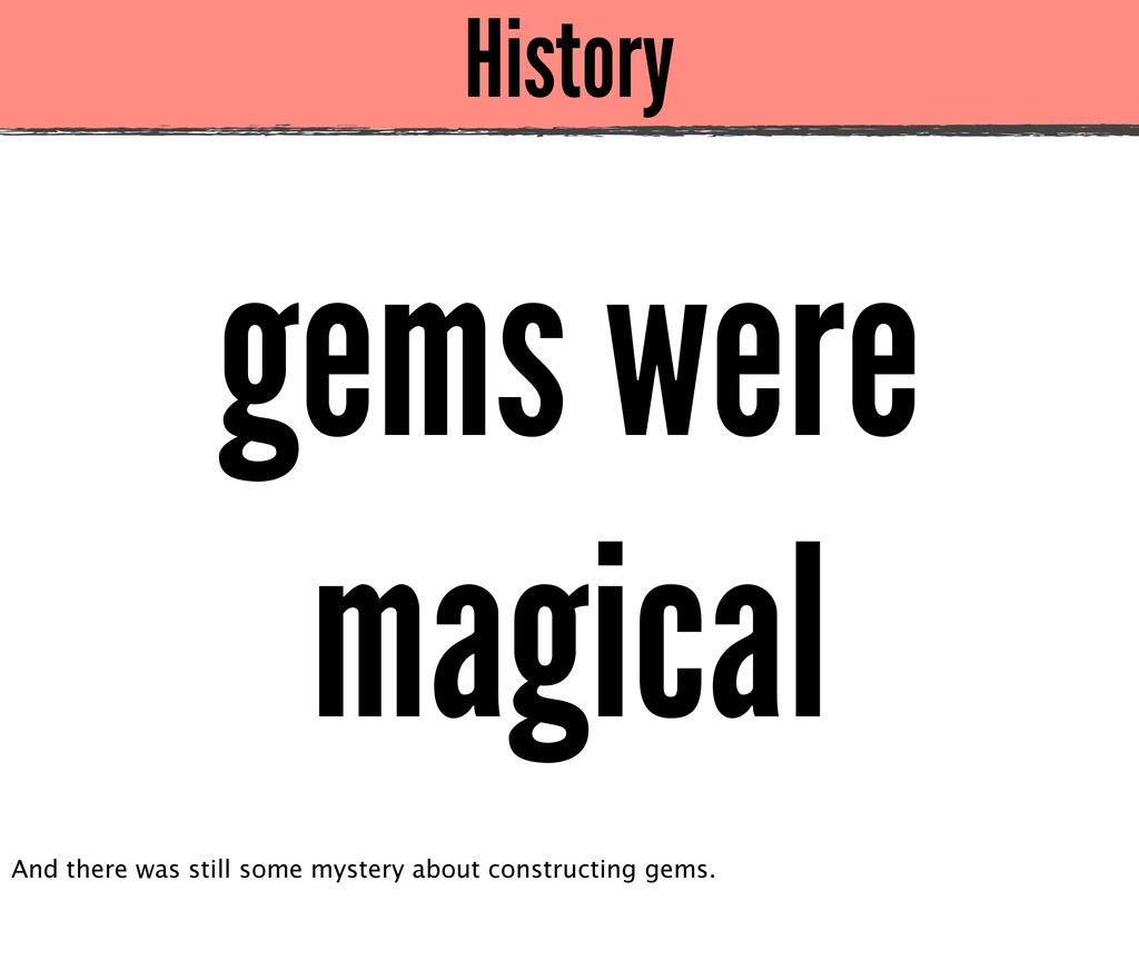 History gems were magical And there was still s...