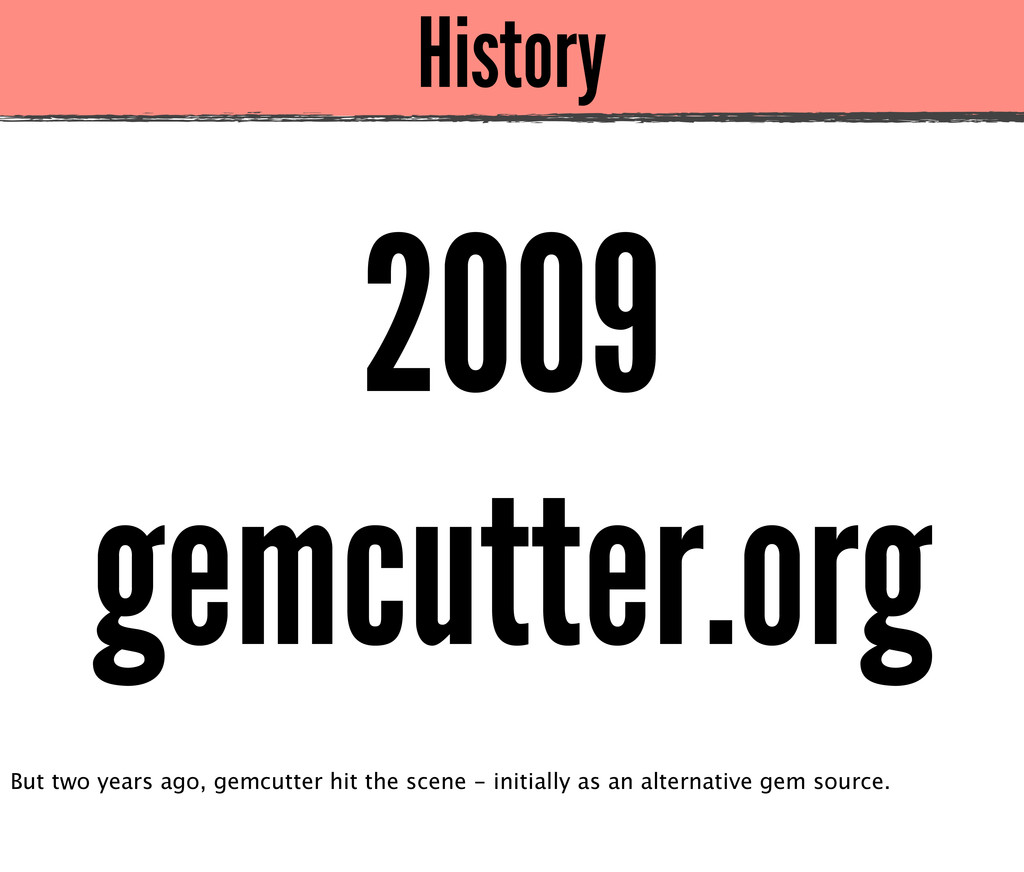History 2009 gemcutter.org But two years ago, g...