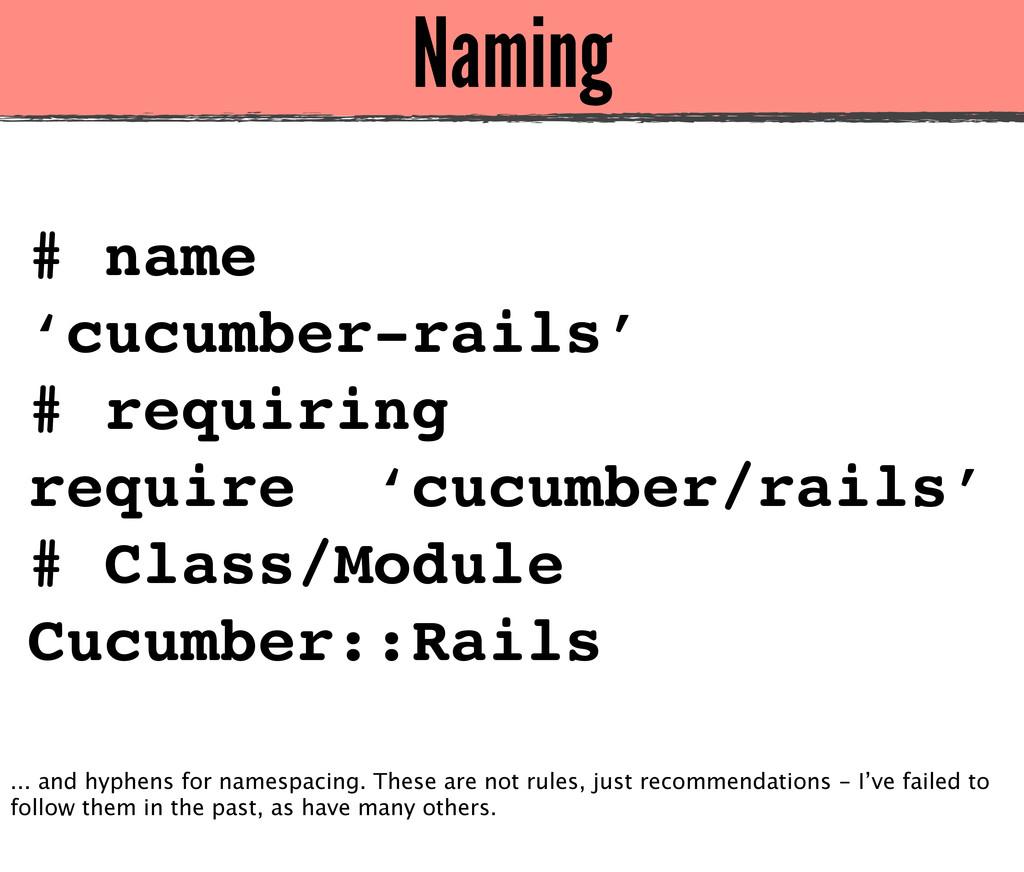 Naming # name 'cucumber-rails' # requiring requ...