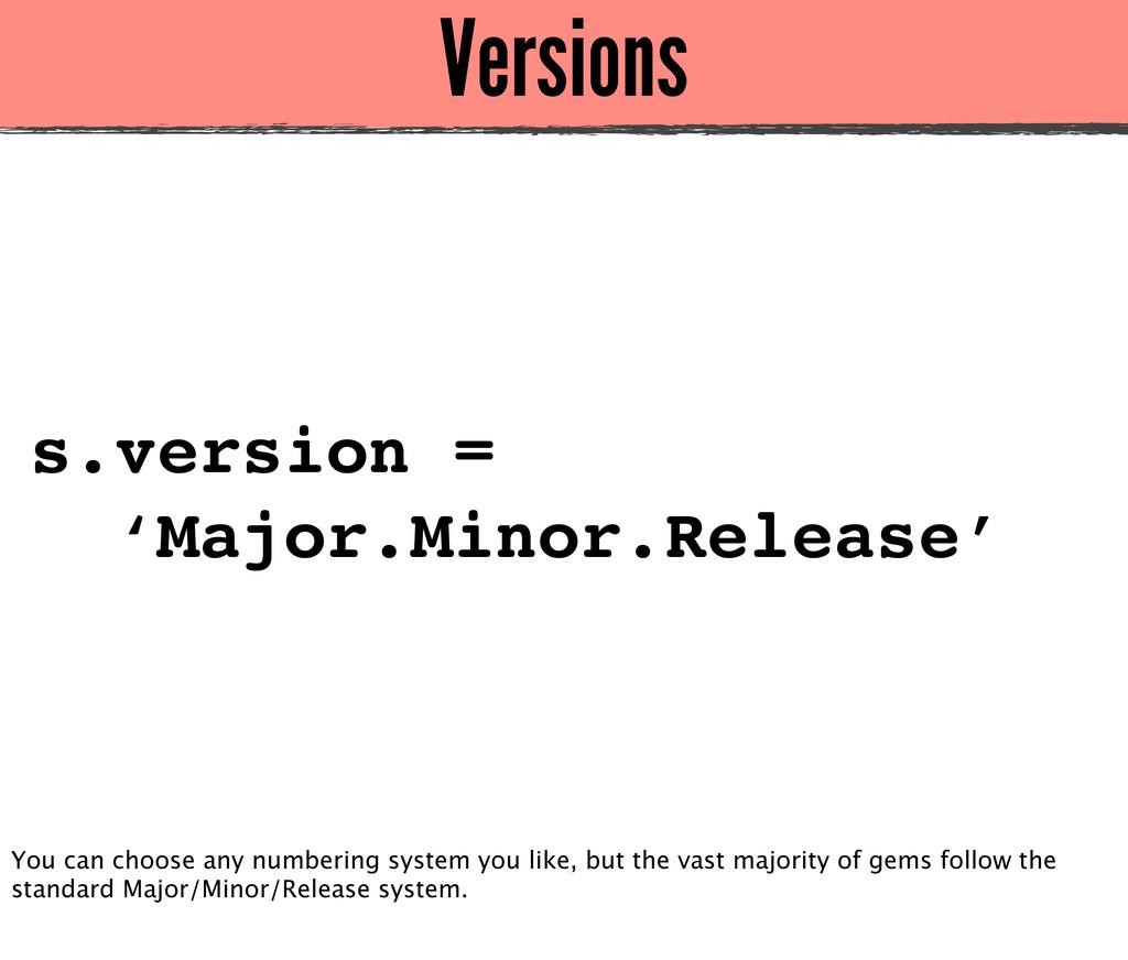 Versions s.version = 'Major.Minor.Release' You ...