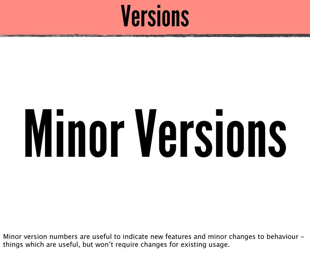 Versions Minor Versions Minor version numbers a...