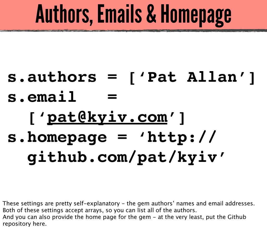 Authors, Emails & Homepage s.authors = ['Pat Al...