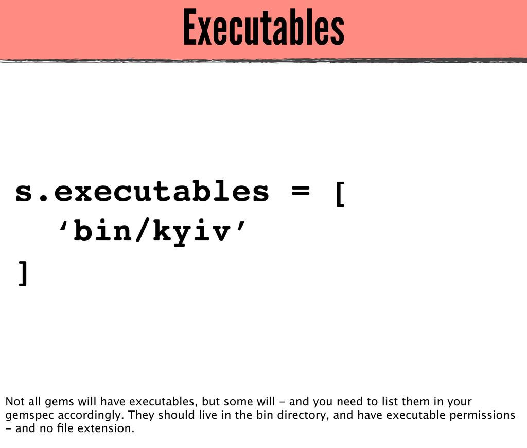 Executables s.executables = [ 'bin/kyiv' ] Not ...