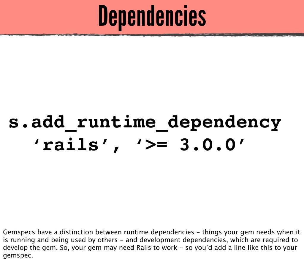 Dependencies s.add_runtime_dependency 'rails', ...