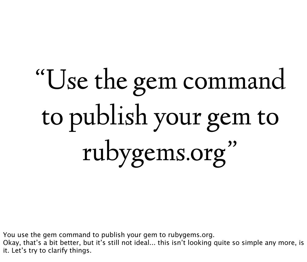 """""""Use the gem command to publish your gem to rub..."""