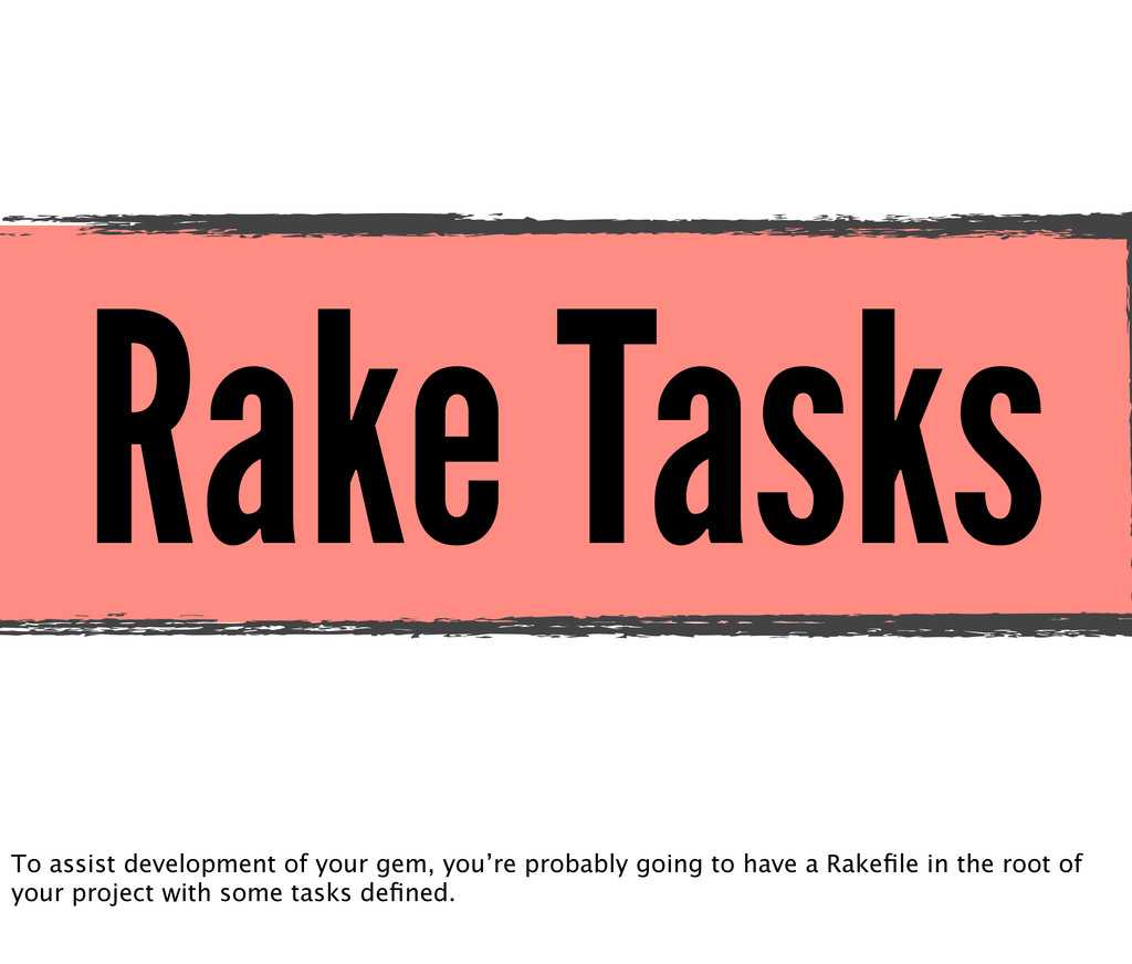 Rake Tasks To assist development of your gem, y...