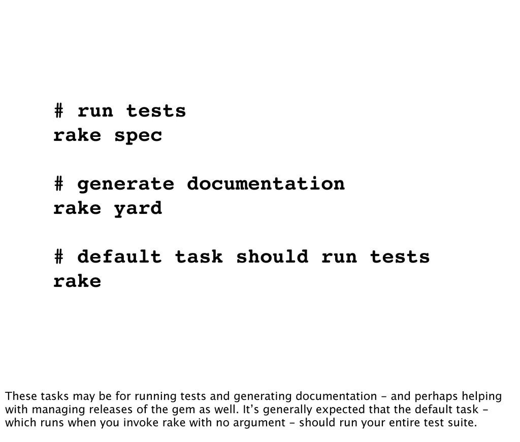 # run tests rake spec # generate documentation ...