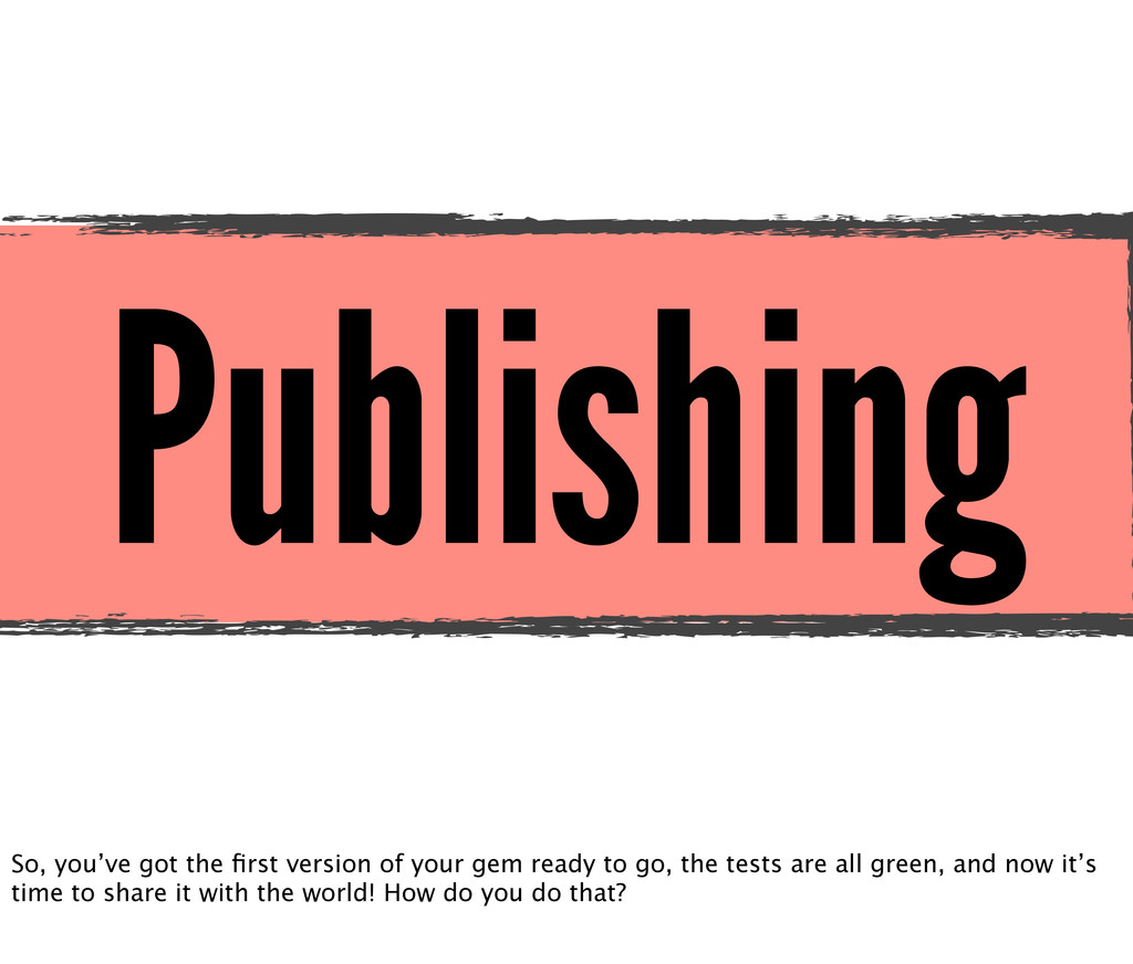 Publishing So, you've got the first version of y...