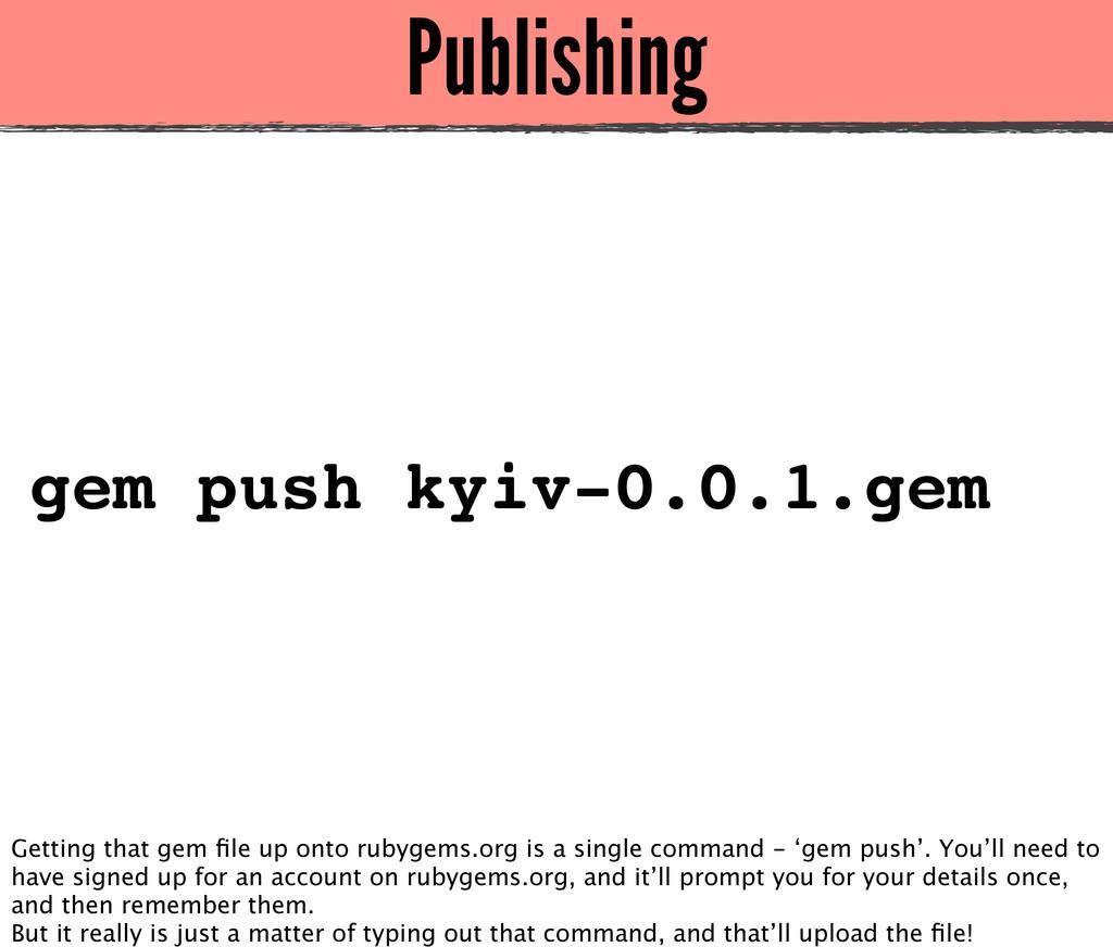 Publishing gem push kyiv-0.0.1.gem Getting that...