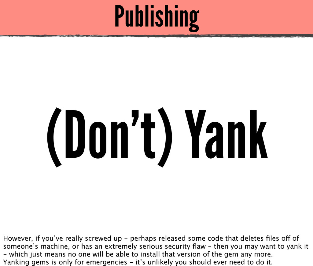 Publishing (Don't) Yank However, if you've real...