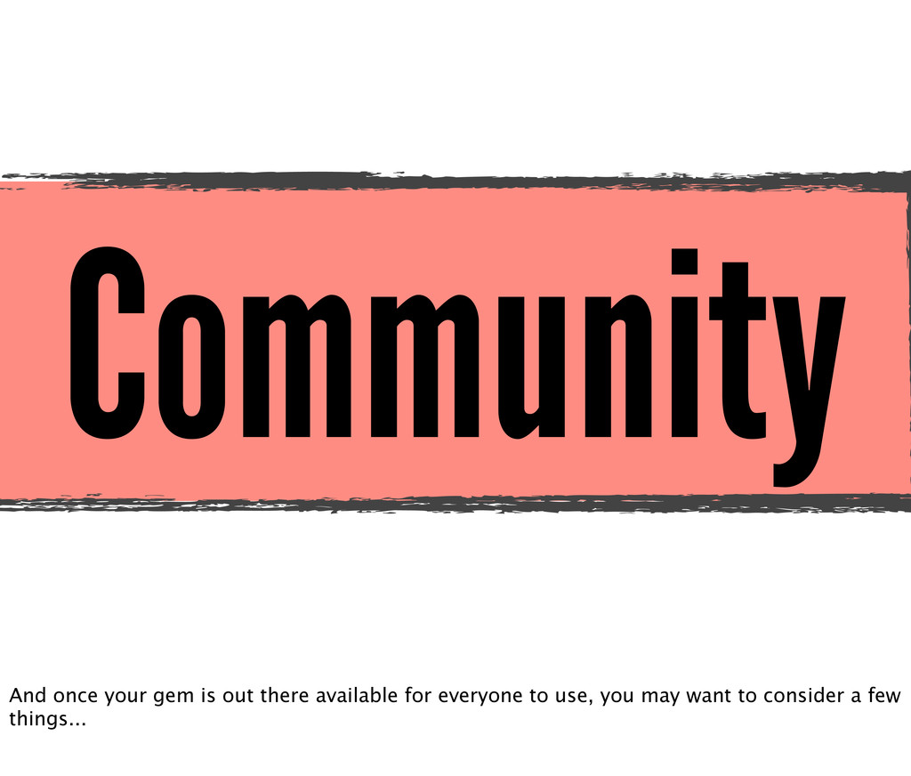Community And once your gem is out there availa...