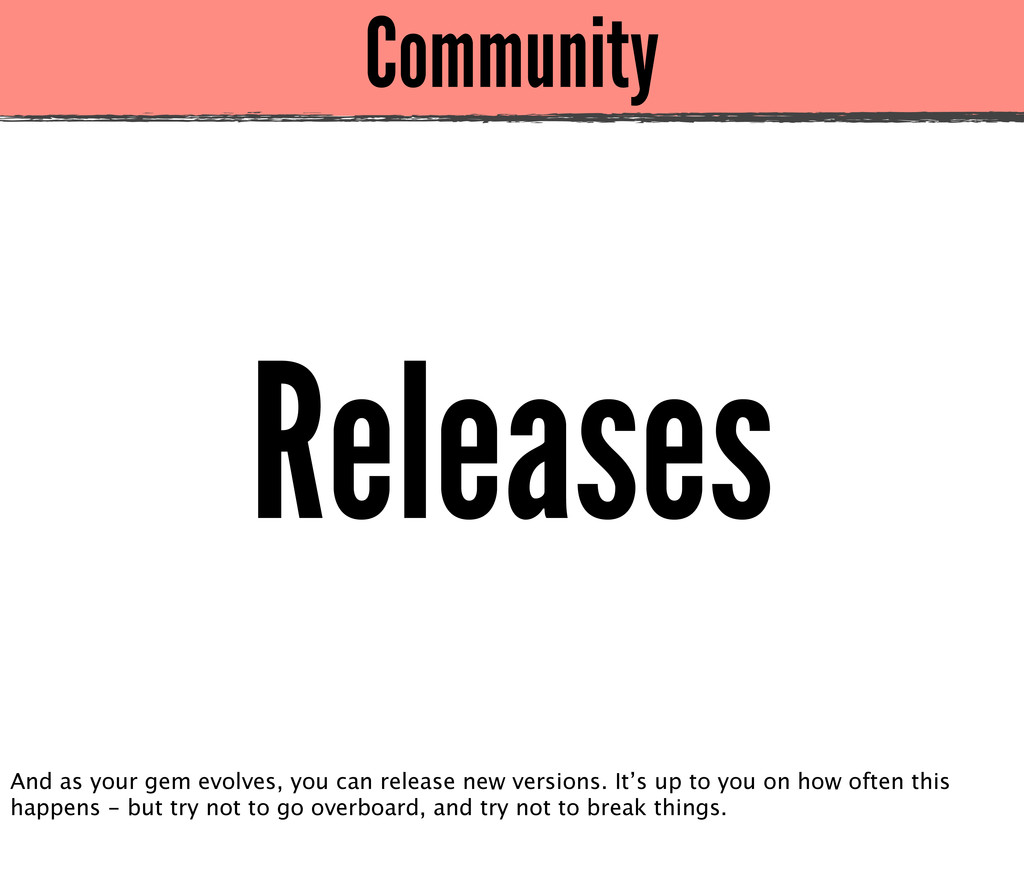 Community Releases And as your gem evolves, you...