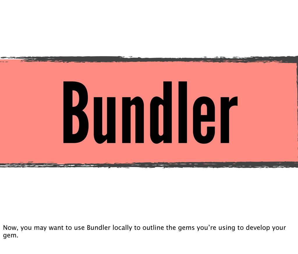 Bundler Now, you may want to use Bundler locall...