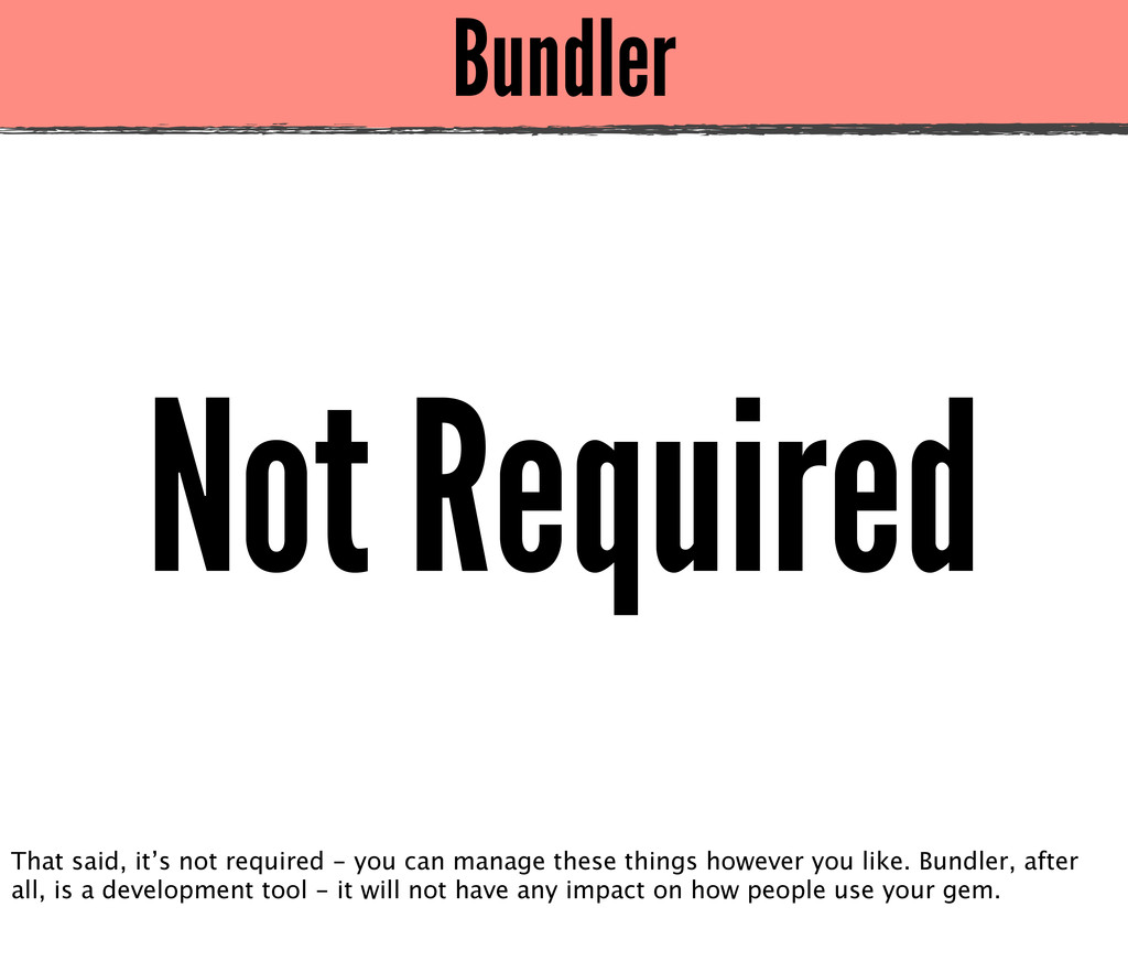 Bundler Not Required That said, it's not requir...
