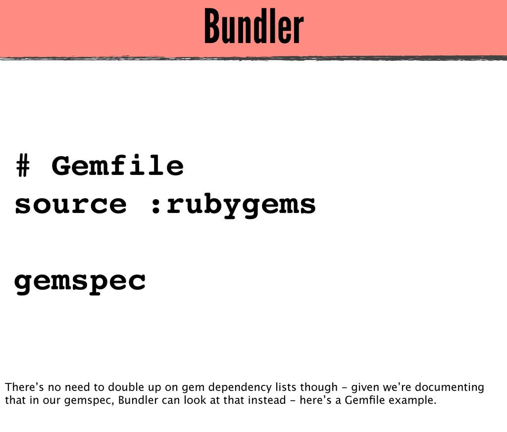 Bundler # Gemfile source :rubygems gemspec Ther...