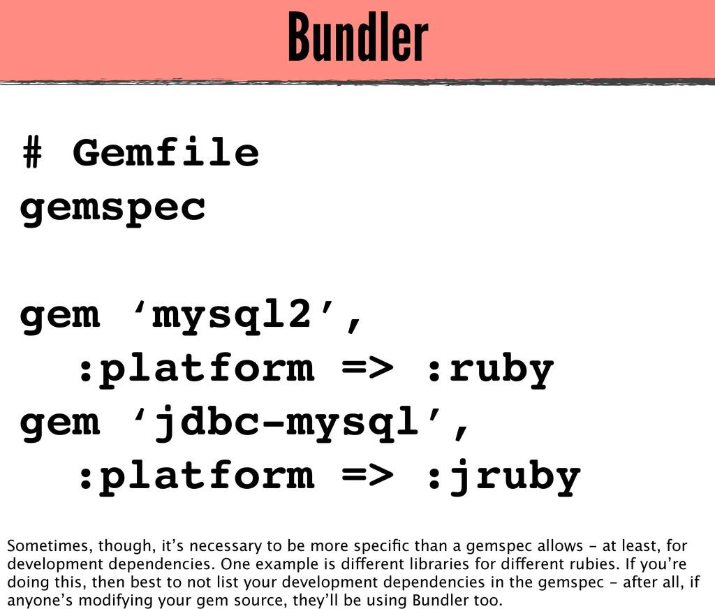 Bundler # Gemfile gemspec gem 'mysql2', :platfo...