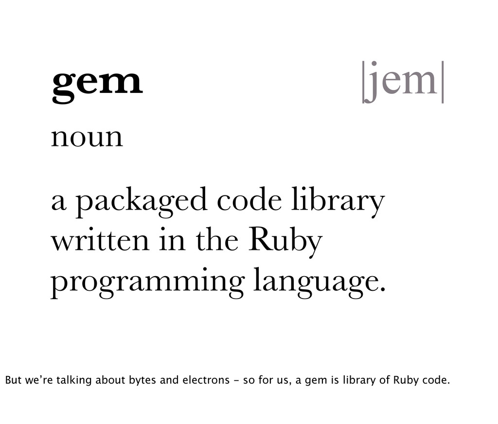noun a packaged code library written in the Rub...