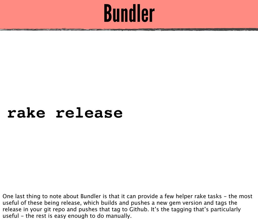 Bundler rake release One last thing to note abo...
