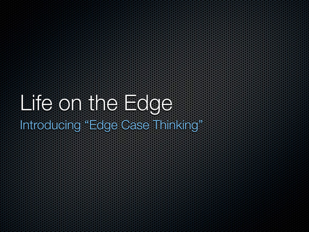 "Life on the Edge Introducing ""Edge Case Thinkin..."