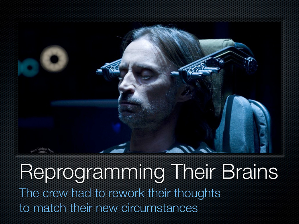 Reprogramming Their Brains The crew had to rewo...
