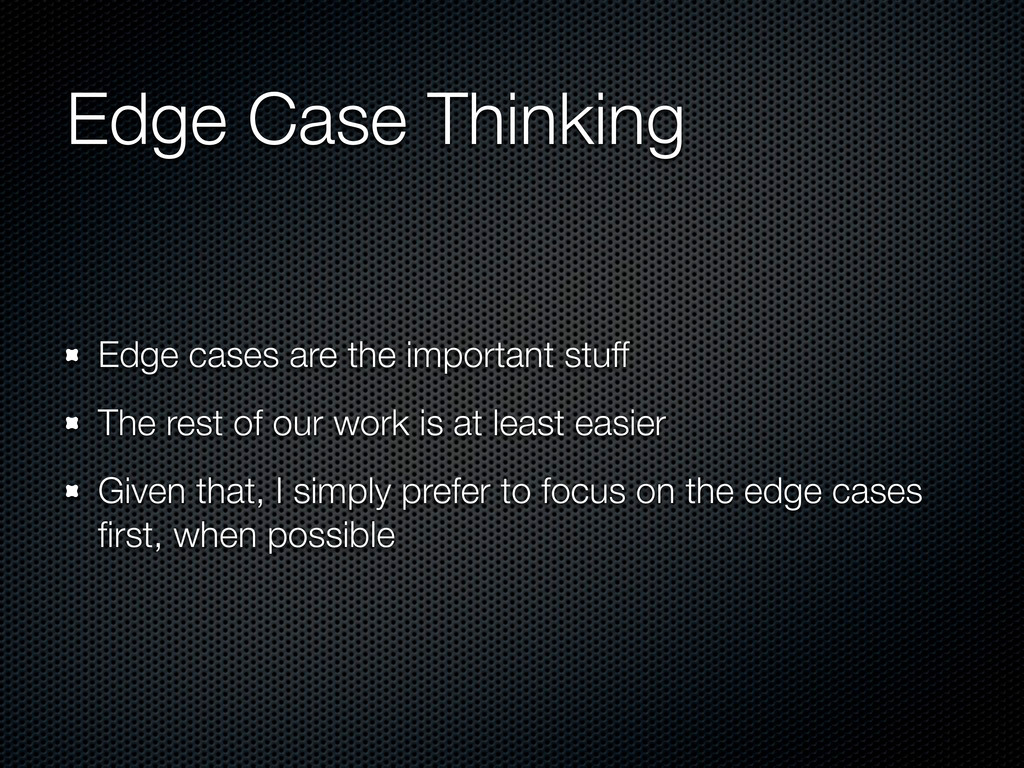 Edge Case Thinking Edge cases are the important...