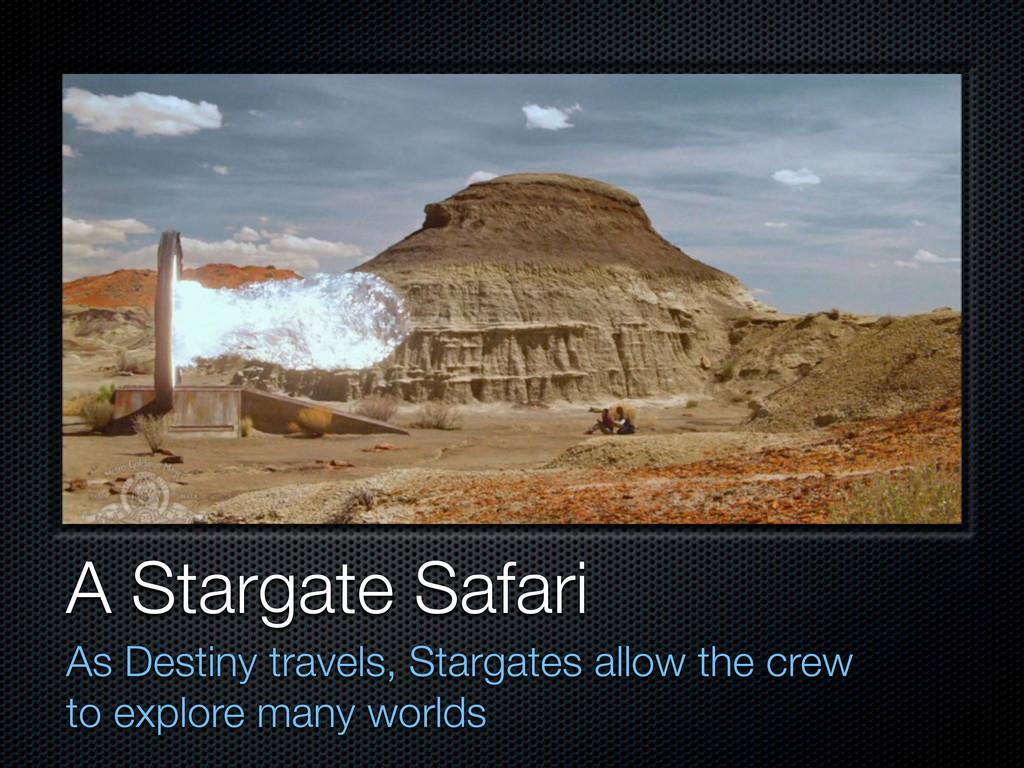 A Stargate Safari As Destiny travels, Stargates...