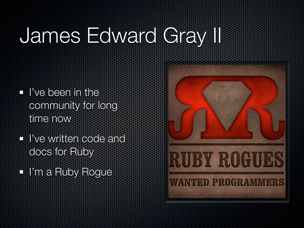 James Edward Gray II I've been in the community...