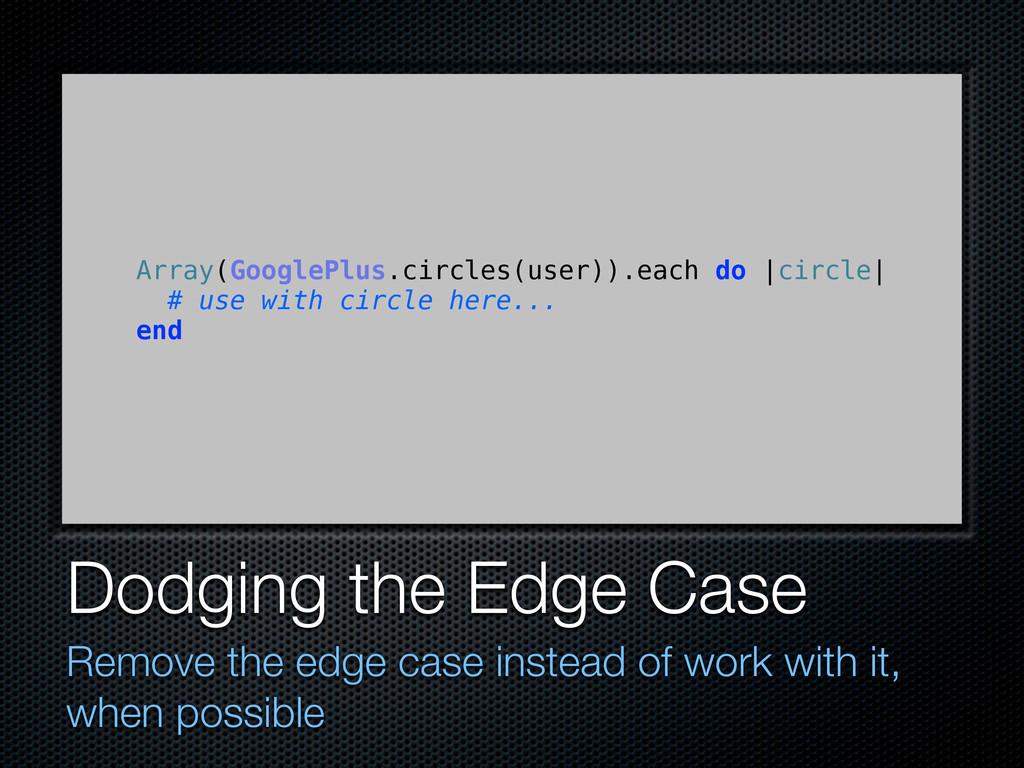 Dodging the Edge Case Remove the edge case inst...