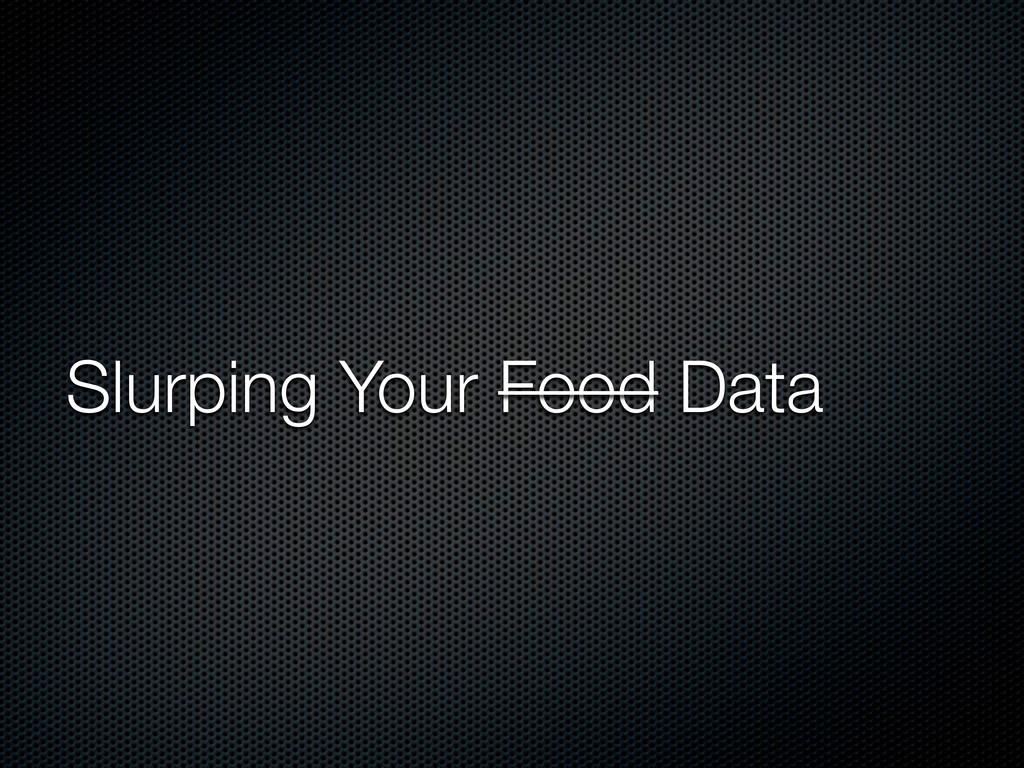 Slurping Your Food Data