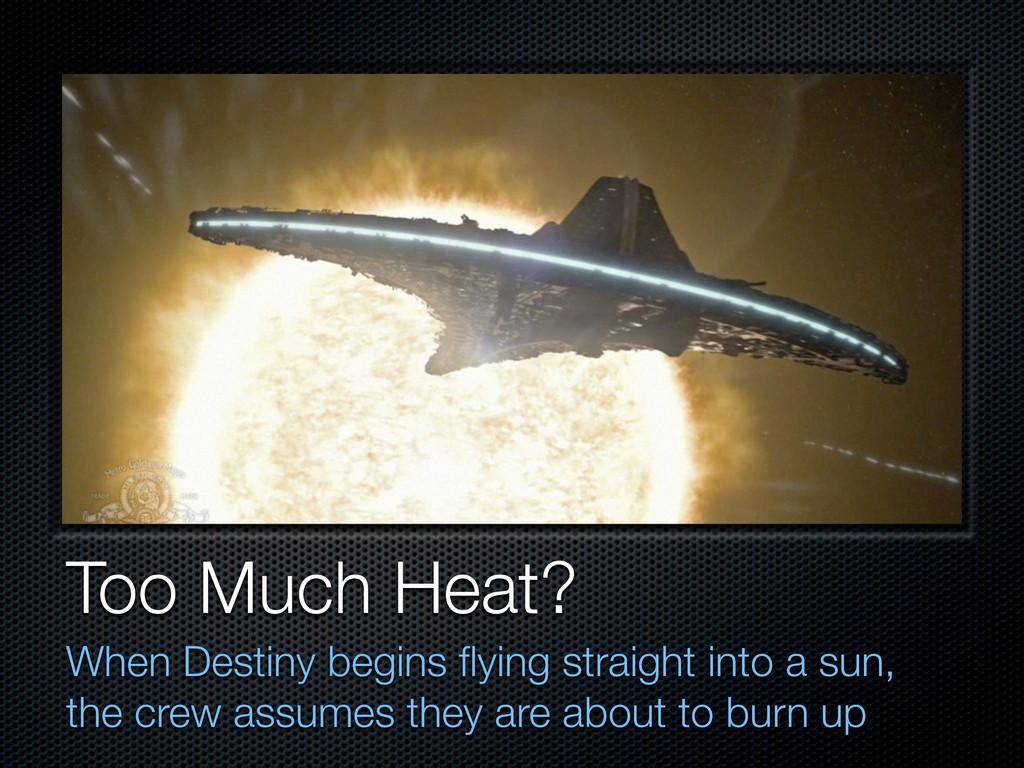 Too Much Heat? When Destiny begins flying straig...