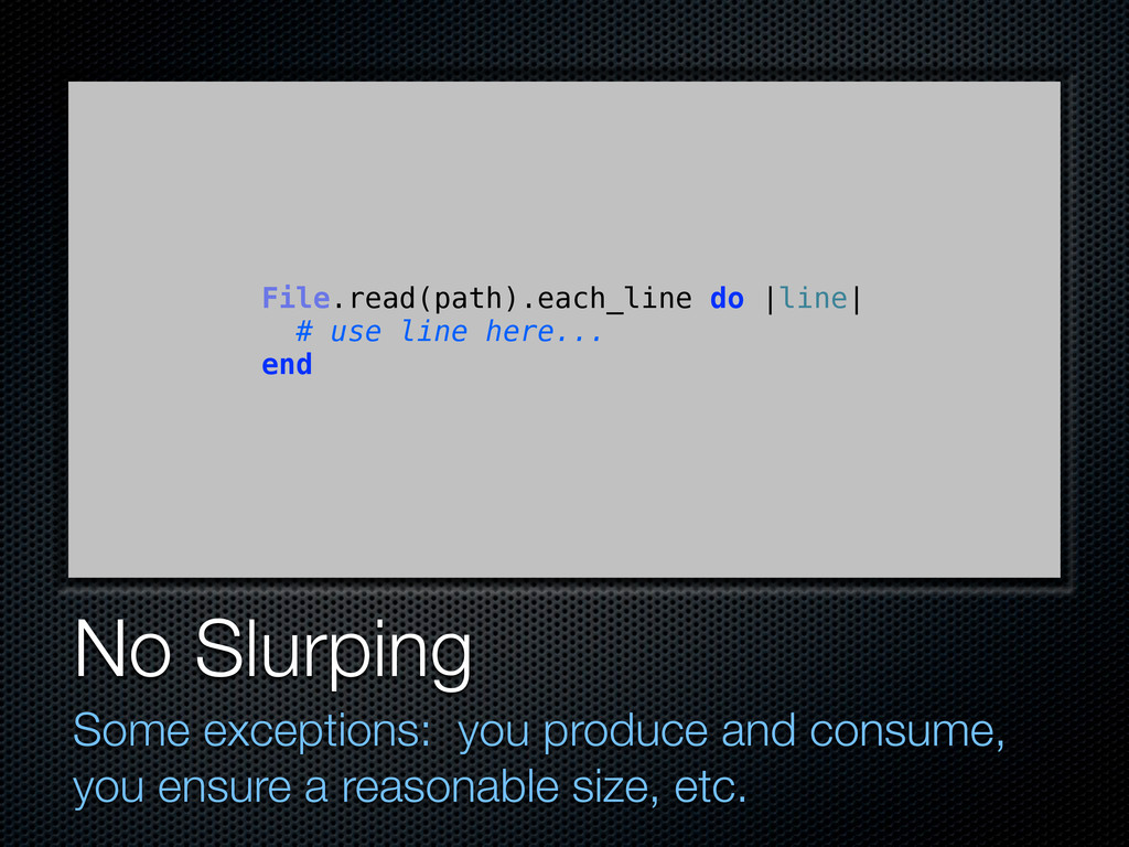 No Slurping Some exceptions: you produce and co...
