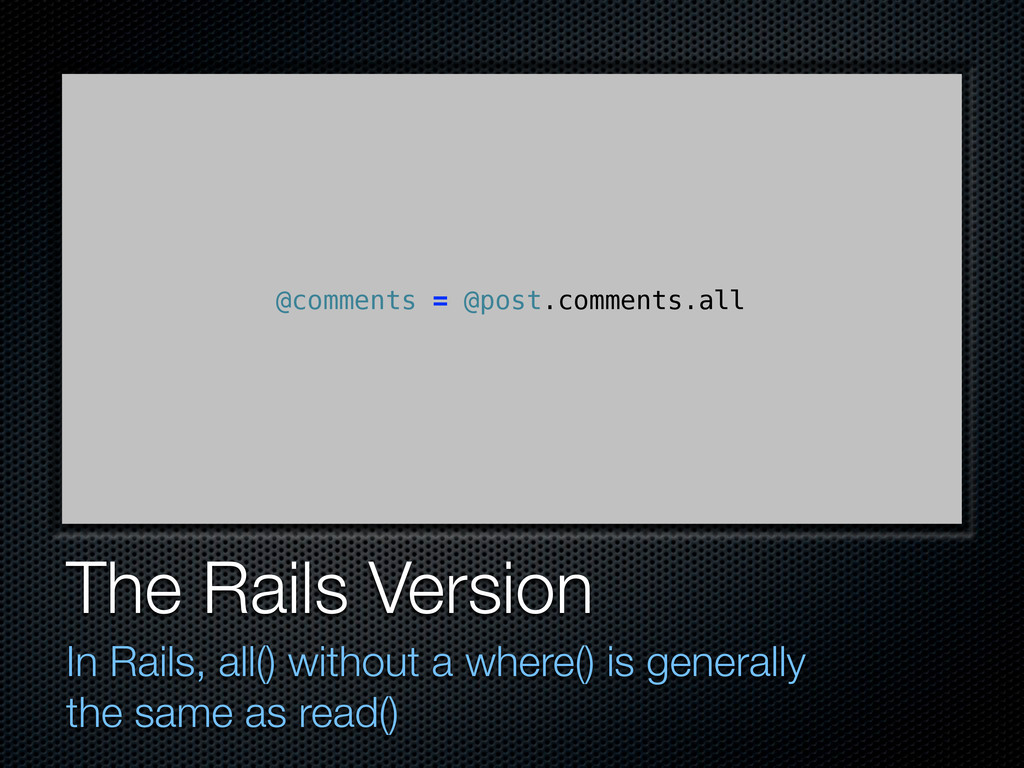 The Rails Version In Rails, all() without a whe...