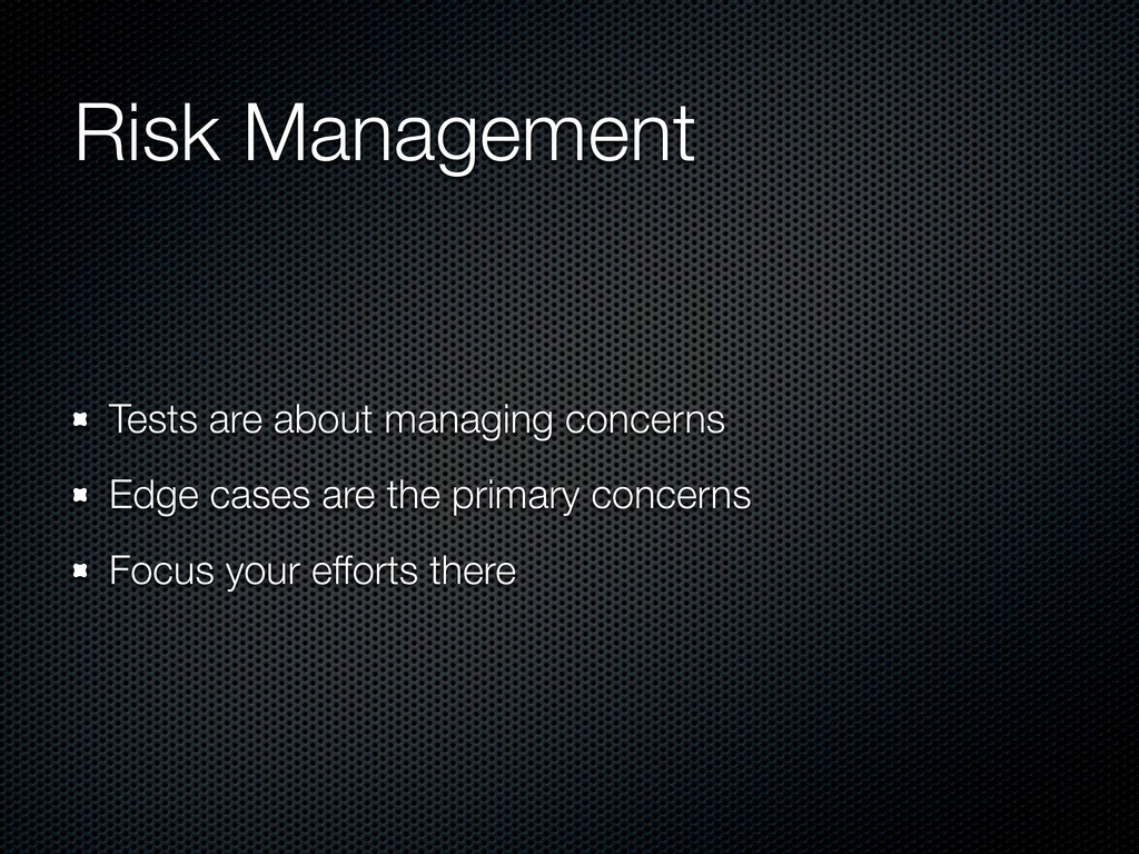 Risk Management Tests are about managing concer...