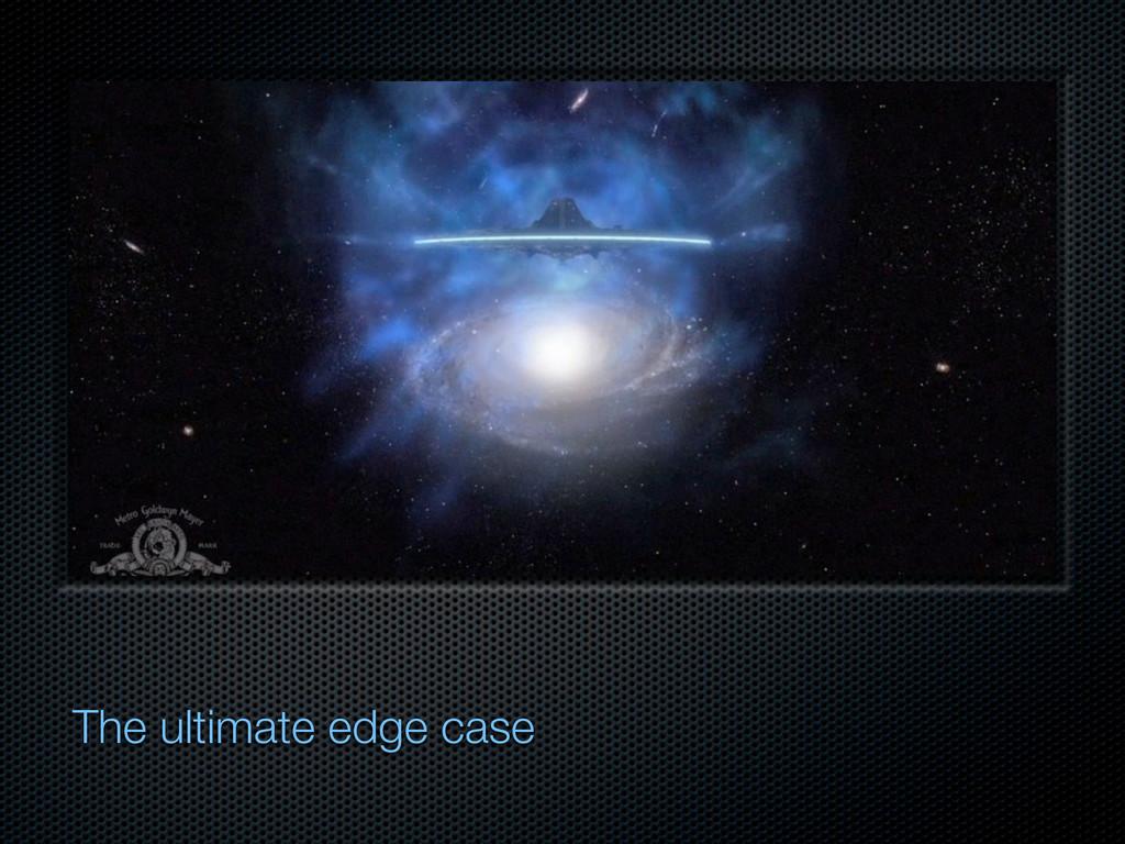 The ultimate edge case