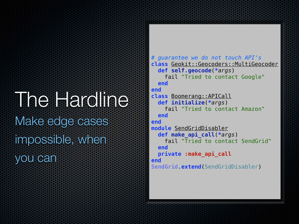 The Hardline Make edge cases impossible, when y...