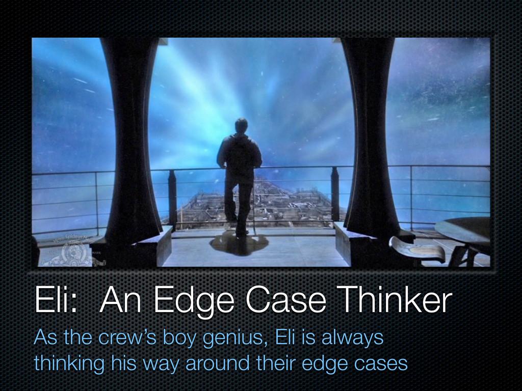 Eli: An Edge Case Thinker As the crew's boy gen...