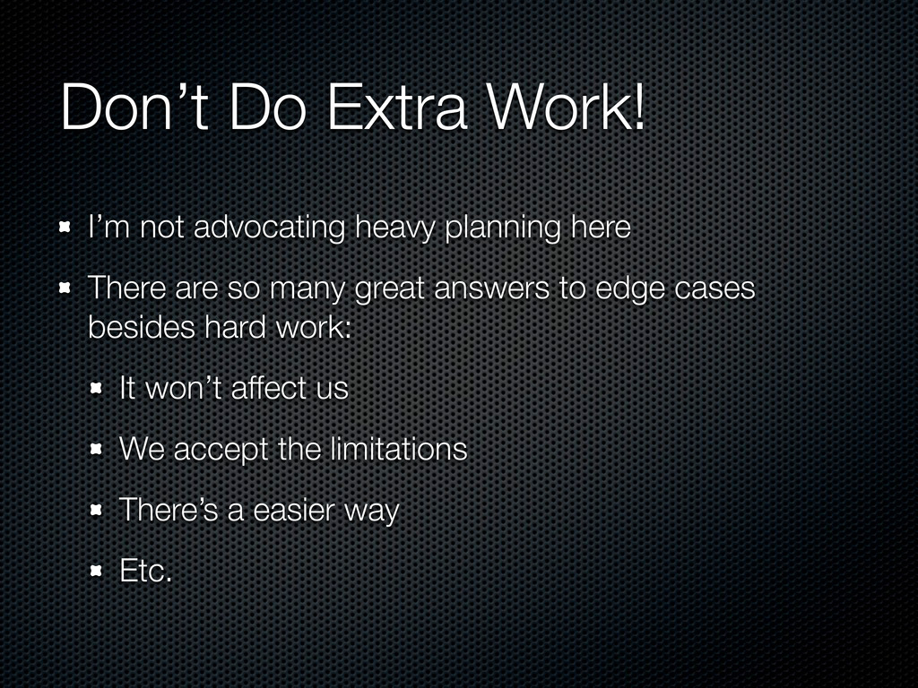 Don't Do Extra Work! I'm not advocating heavy p...