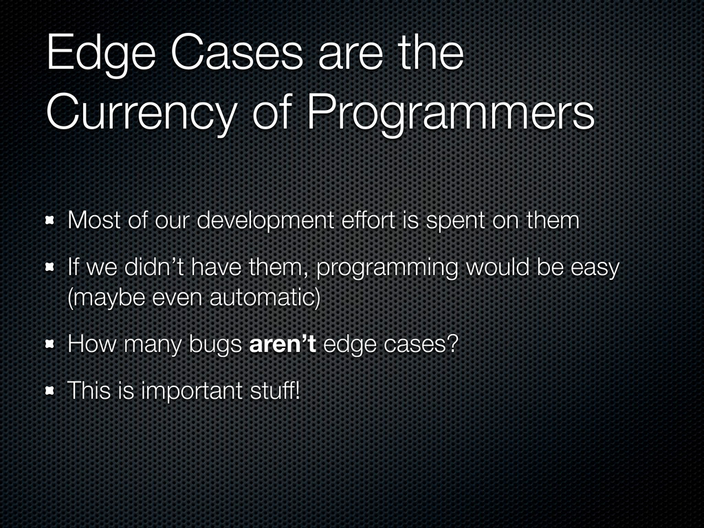 Edge Cases are the Currency of Programmers Most...