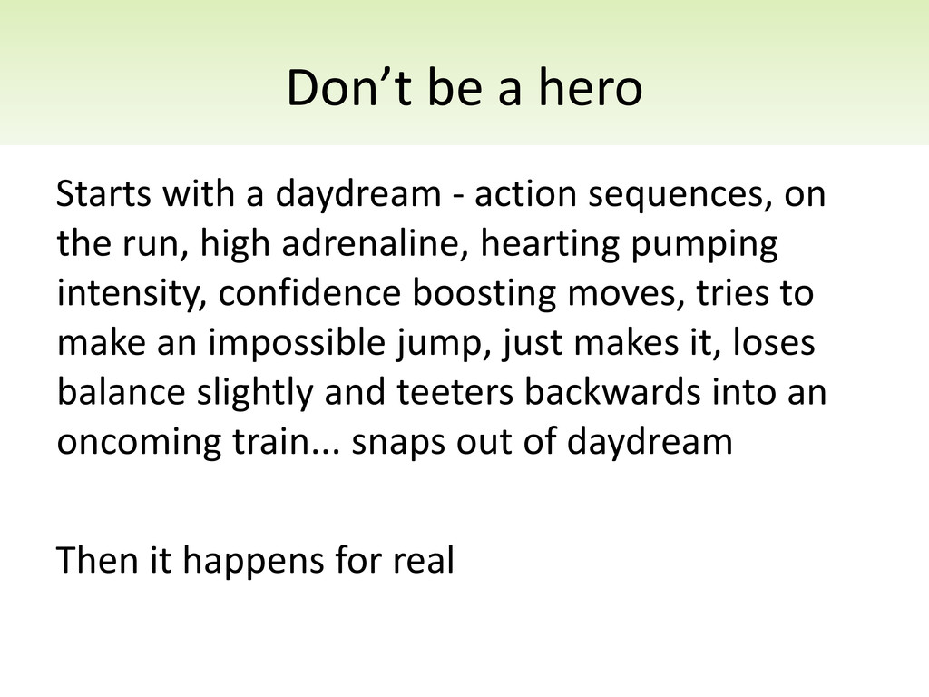 Don't be a hero Starts with a daydream - action...